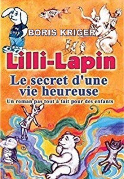 Кригер Борис - Lilli-Lapin: Le Secret d'Une Vie Heureuse