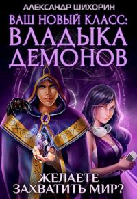 Ваш новый класс — Владыка демонов - Александр Шихорин