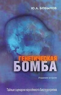 Генетическая бомба. Тайные сценарии наукоемкого биотерроризма - Юрий Бобылов